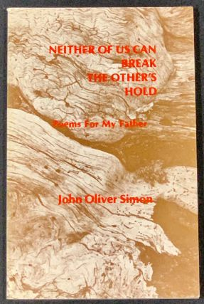 NEITHER Of US CAN BREAK The OTHER'S HOLD. Poems for My Father. John Oliver Simon