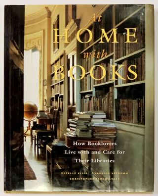 At HOME With BOOKS. How Booklovers Live with and Care for Their Libraries. Estelle Ellis,...