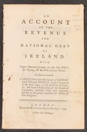 An ACCOUNT Of The REVENUE And NATIONAL DEBT Of IRELAND. With Some Observations on the late Bill...
