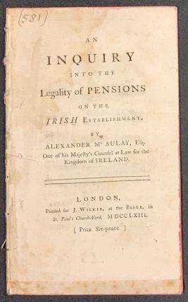 An INQUIRY Into The LEGALITY Of PENSIONS On The IRISH ESTABLISHMENT. Alexander McAulay, d. 1766?