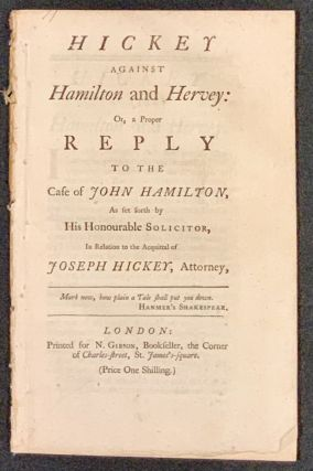 HICKEY AGAINST HAMILTON And HERVEY: Or, a Proper REPLY to the Case of JOHN HAMILTON, As set forth...