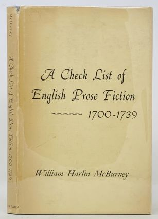 A CHECK LIST Of ENGLISH PROSE FICTION. 1700 - 1739. William Harlin McBurney
