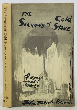 The SORROWS Of COLD STONE. Poems 1940 - 50. John Malcolm Brinnin