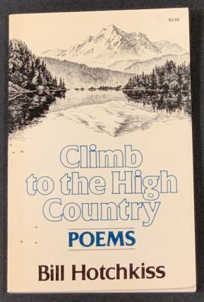 CLIMB To The HIGH COUNTRY. Poems. Bill Hotchkiss
