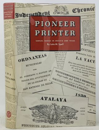 PIONEER PRINTER. Samuel Bangs in Mexico and Texas. Lota M. Bangs Spell, Samuel - Subject