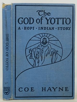 The GOD Of YOTTO. The Lost City. A Hopi Indian Story. Coe Hayne