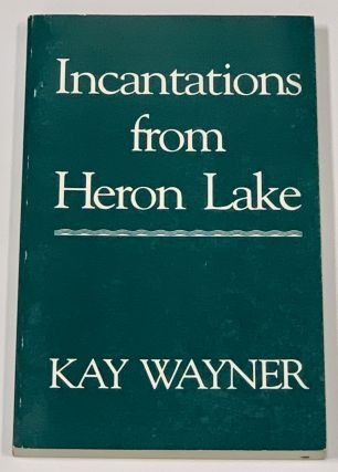 INCANTATIONS From HERON LAKE. Kay Wayner