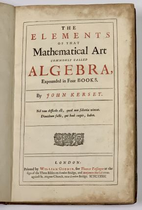 The ELEMENTS Of That MATHEMATICAL ART COMMONLY CALLED ALGEBRA, Expounded in Four Books. John...