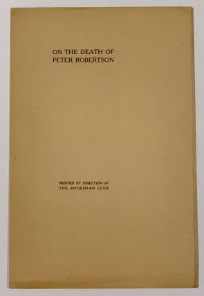 On The DEATH Of PETER ROBERTSON AUGUST NINTH 1911. Bohemian Club Ephemera, Edward Robeson ....