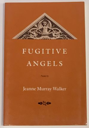 FUGITIVE ANGELS. Poems. Jeanne Murray Walker