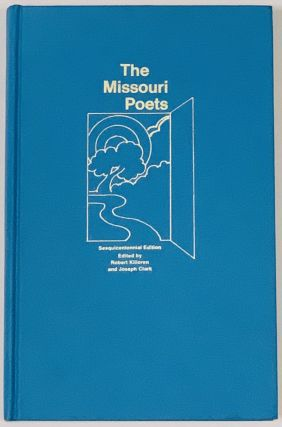 The MISSOURI POETS. Sesquicentannial Edition. Robert Killoren, Joseph - Clark