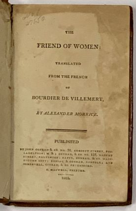 The FRIEND Of WOMEN: Translated from the French of Bourdier [sic] de Villemert, by Alexander...