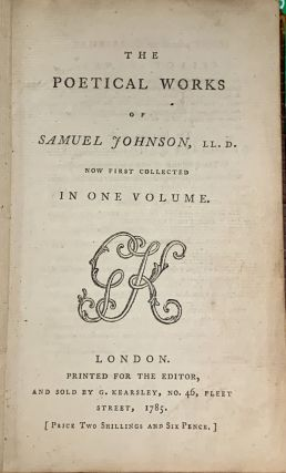 The POETICAL WORKS Of SAMUEL JOHNSON, LL.D. Now First Collected in One Volume. Samuel Johnson,...