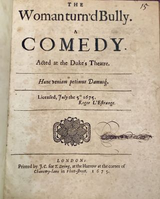 The WOMAN TURN'D BULLY. A Comedy. Acted at the Duke's Theatre.; Licensed, July the 5th 1675. ...