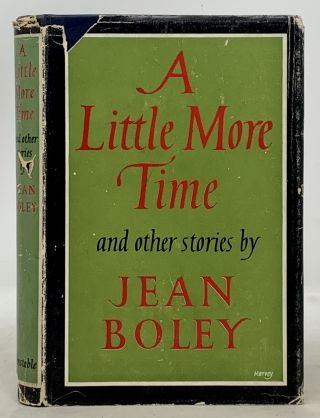 A LITTLE MORE TIME And Other Stories. Jean Boley