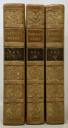 The WORKS Of ANDREW MARVELL, Esq. Poetical, Controversial, and Political, Containing Many Original Letters, Poems, and Tracts, never before Printed, With a New Life of the Author, by Capt. Edward Thompson.; In Three Volumes.
