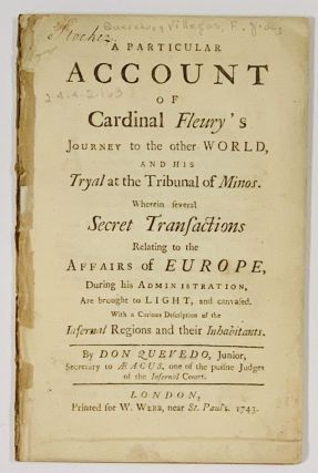 A PARTICULAR ACCOUNT Of CARDINAL FLEURY'S JOURNEY To The Other WORLD, and His Tryal at the...