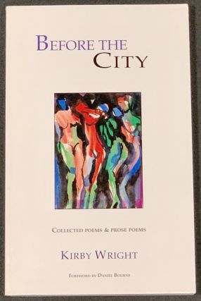 BEFORE The CITY. Collected Poems & Prose Poems.; Foreword by Daniel Bourne. Kirby. Bourne...
