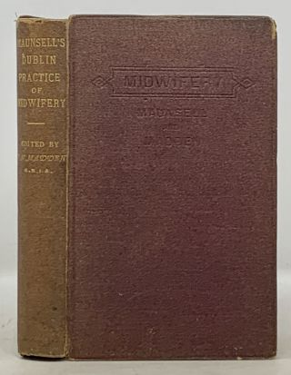 The DUBLIN PRACTICE Of MIDWIFERY. Henry . Madden Maunsell, Thomas More -, 1806 - 1879
