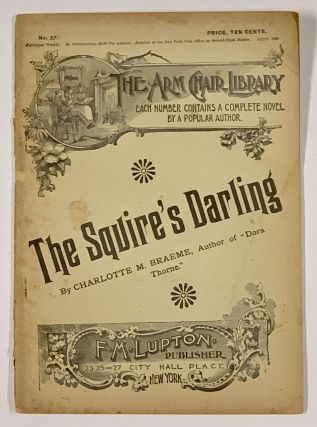 The SQUIRE'S DARLING. The Arm Chair Library. No. 27. July 8, 1893. Charlotte Braeme, onica....