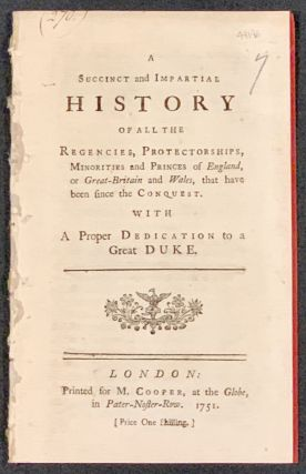 A SUCCINCT And IMPARTIAL HISTORY Of All The REGENCIES, PORTECTORSHIPS, MINORITIES And PRINCES Of...