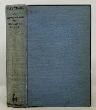 PAST YEARS. An Autobiography. Sir Oliver Lodge, 1851 - 1940