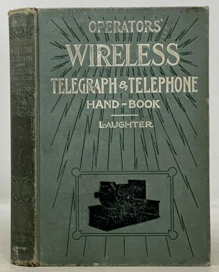 OPERATOR'S WIRELESS TELEGRAPH And TELEPHONE HAND-BOOK.; A Complete Treatise on the Construction...