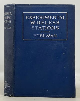 EXPERIMENTAL WIRELESS STATIONS. Their Theory, Design, Construction and Operation.; Including...