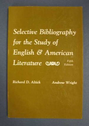 SELECTIVE BIBLIOGRAPHY For The STUDY Of ENGLISH & AMERICAN LITERATURE. Richard Altick, Andrew Wright