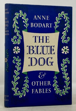 The BLUE DOG And Other Fables. Anne . Toklas Bodart, Alice -, b. 1939, abettte. 1867 - 1977
