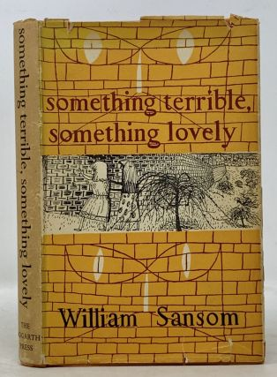 SOMETHING TERRIBLE, SOMETHING LOVELY. William . Schorer Sansom, Mark - Former Owner, 1912 - 1976,...