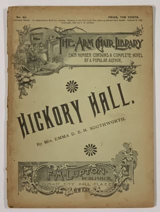 HICKORY HALL. The Arm Chair Library. No. 42. October 21, 1893. Mrs. Emma Southworth, orothy,...