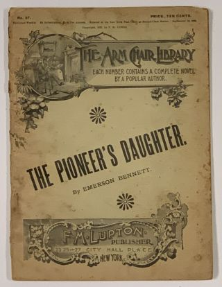 The PIONEER'S DAUGHTER. The Arm Chair Library. No. 37. September 16, 1893.; [also containing] ...