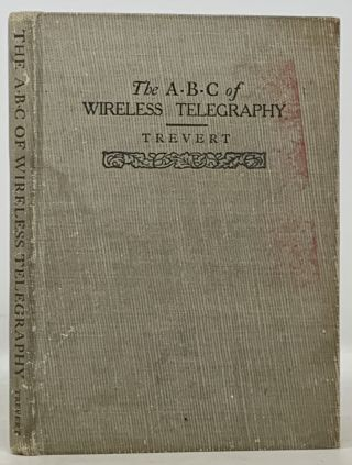 The A • B • C Of WIRELESS TELEGRAPHY. A Plain Treatise on Hertzian Wave Signaling.;...