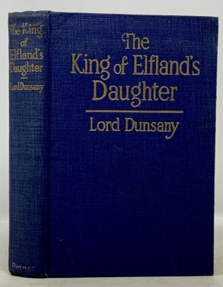 The KING Of ELFLAND'S DAUGHTER. Lord Dunsany, Edward Plunkett. 1878 - 1957