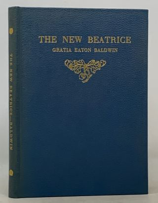 The NEW BEATRICE or The Virtue That Counsels. A Study in Dante. Gratia Eaton Baldwin