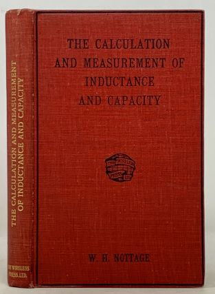 The CALCULATION And MEASUREMENT Of INDUCTANCE And CAPACITY. W. H. Nottage