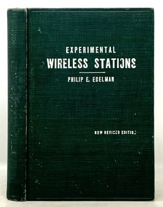 EXPERIMENTAL WIRELESS STATIONS. Their Theory, Design, Construction and Operation; Including...