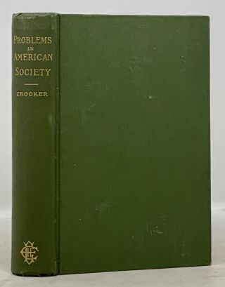 PROBLEMS In AMERICAN SOCIETY. Some Social Studies. Joseph Henry Crooker, 1850 - 1931