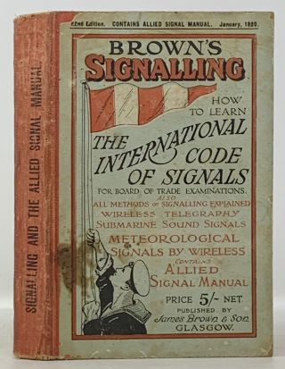 BROWN'S SIGNALLING. How to Learn the International Code and All Other Forms of Signalling as...