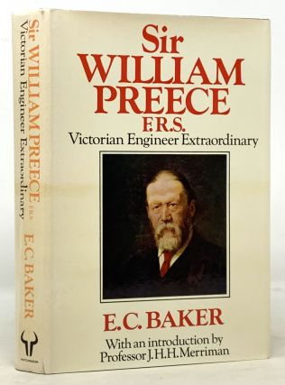 SIR WILLIAM PREECE, F.R.S. Victorian Engineer Extraordinary. Sir William - Subject. Baker...