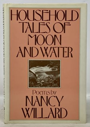 HOUSEHOLD TALES Of MOON And WATER. Poems. Nancy Willard