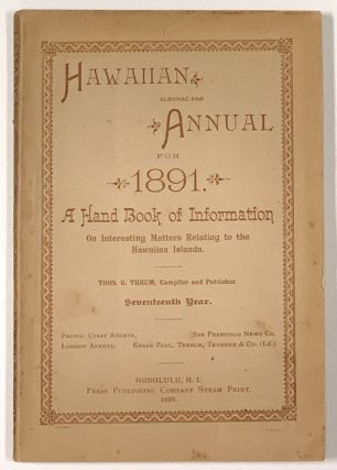 HAWAIIAN ALMANAC And ANNUAL For 1891. A Handbook of Information On Interesting Matters Relating...