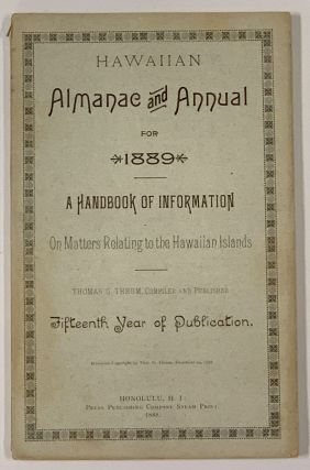 HAWAIIAN ALMANAC And ANNUAL For 1889. A Handbook of Information On Matters Relating to the...