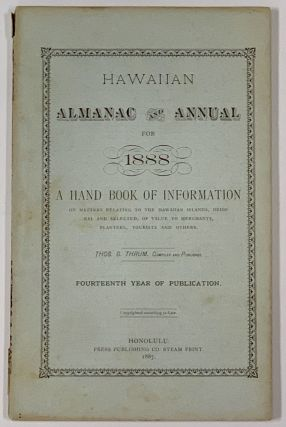 HAWAIIAN ALMANAC And ANNUAL For 1888. A Hand Book of Information On Matters Relating to the...