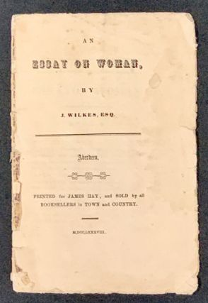 An ESSAY On WOMAN, by J. Wilkes, Esq. . Murray Wilkes, Fanny - Subject, ohn. 1725 - 1797, 1729 -...