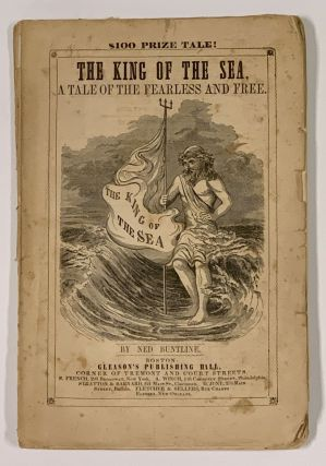 The KING Of The SEA, A Tale of the Fearless and Free.; By Ned Buntline, Late of the United States...