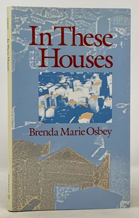 In THESE HOUSES. Brenda Marie Osbey