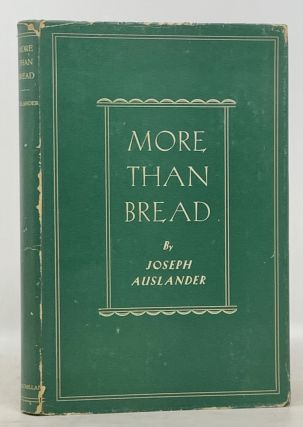 MORE THAN BREAD. A Book of Poems. Joseph Auslander, 1897 - 1965