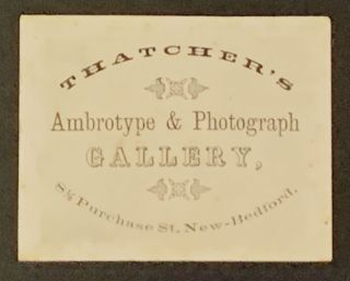 THATCHER'S AMBROTYPE & PHOTOGRAPH GALLERY.; 8 1/2 Purchase St. New - Bedford. Photographer Trade...